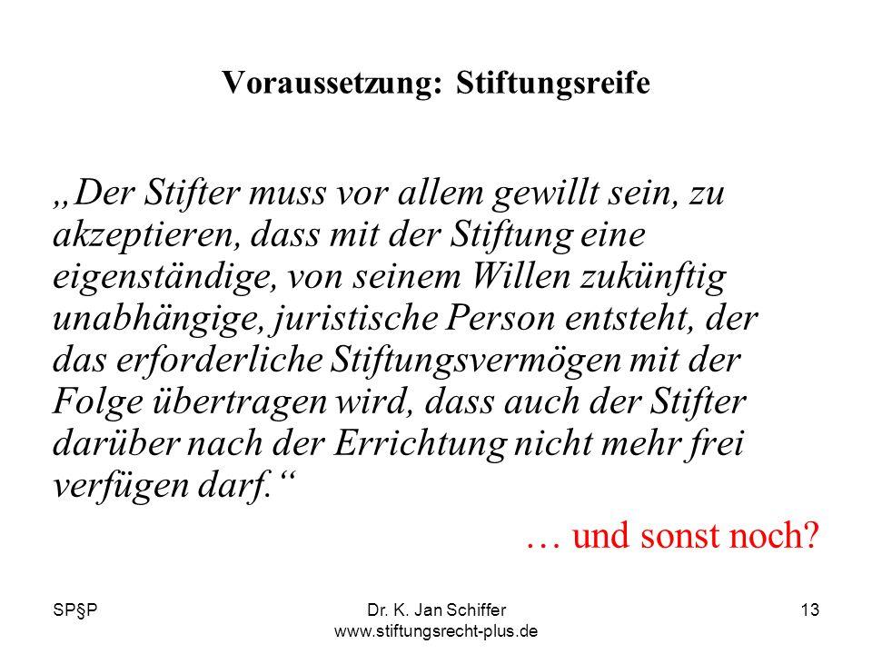 SP§PDr. K. Jan Schiffer www.stiftungsrecht-plus.de 13 Voraussetzung: Stiftungsreife Der Stifter muss vor allem gewillt sein, zu akzeptieren, dass mit