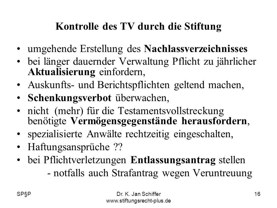 SP§PDr. K. Jan Schiffer www.stiftungsrecht-plus.de 16 Kontrolle des TV durch die Stiftung umgehende Erstellung des Nachlassverzeichnisses bei länger d