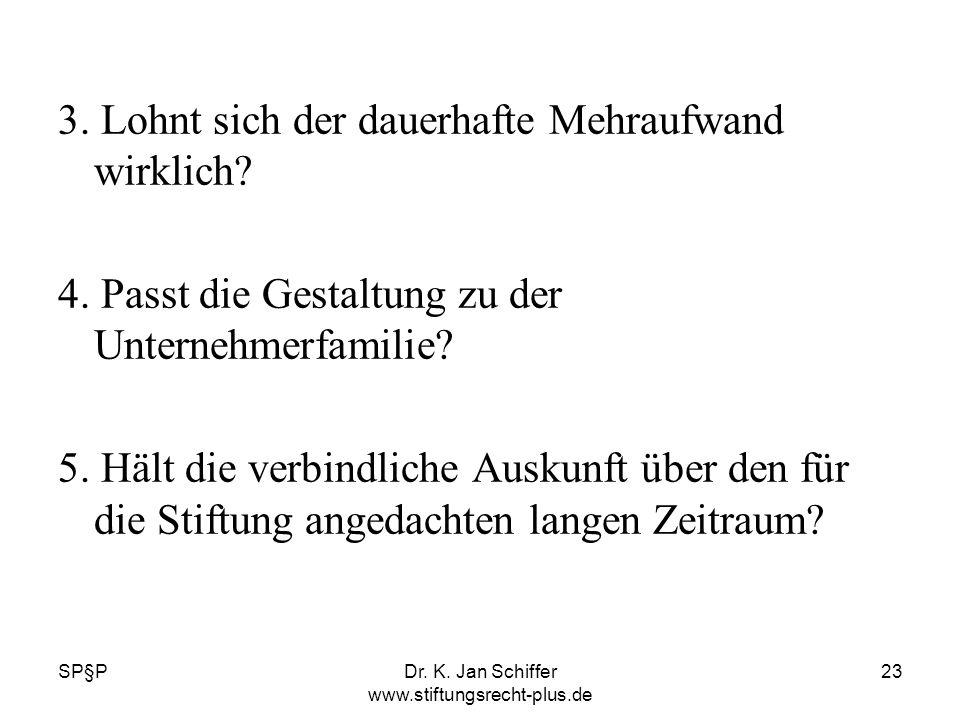 SP§PDr. K. Jan Schiffer www.stiftungsrecht-plus.de 23 3. Lohnt sich der dauerhafte Mehraufwand wirklich? 4. Passt die Gestaltung zu der Unternehmerfam