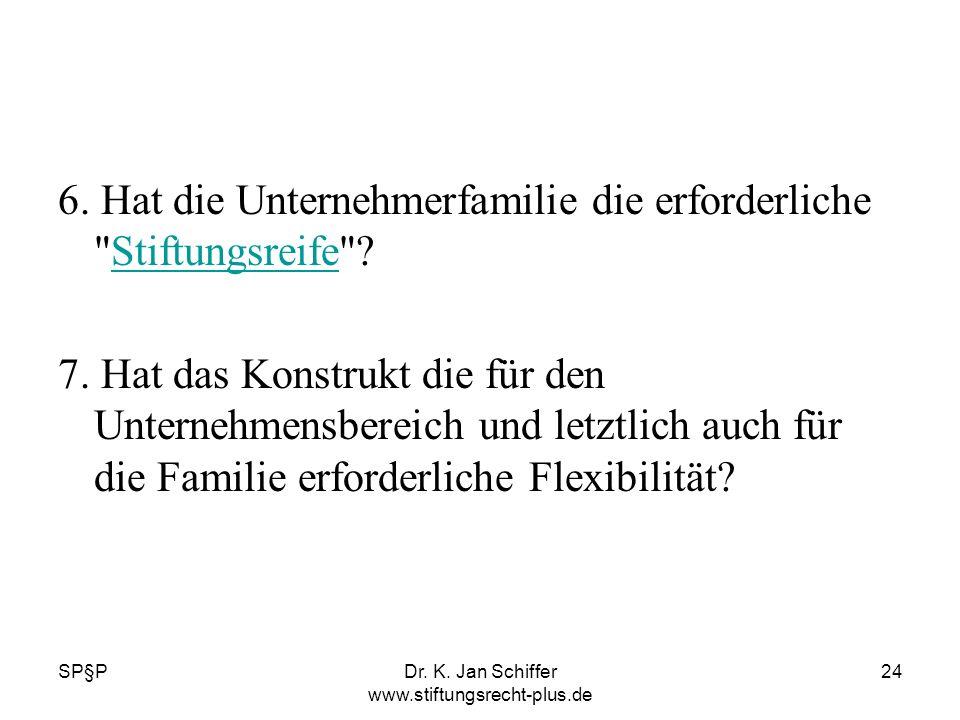 SP§PDr. K. Jan Schiffer www.stiftungsrecht-plus.de 24 6. Hat die Unternehmerfamilie die erforderliche