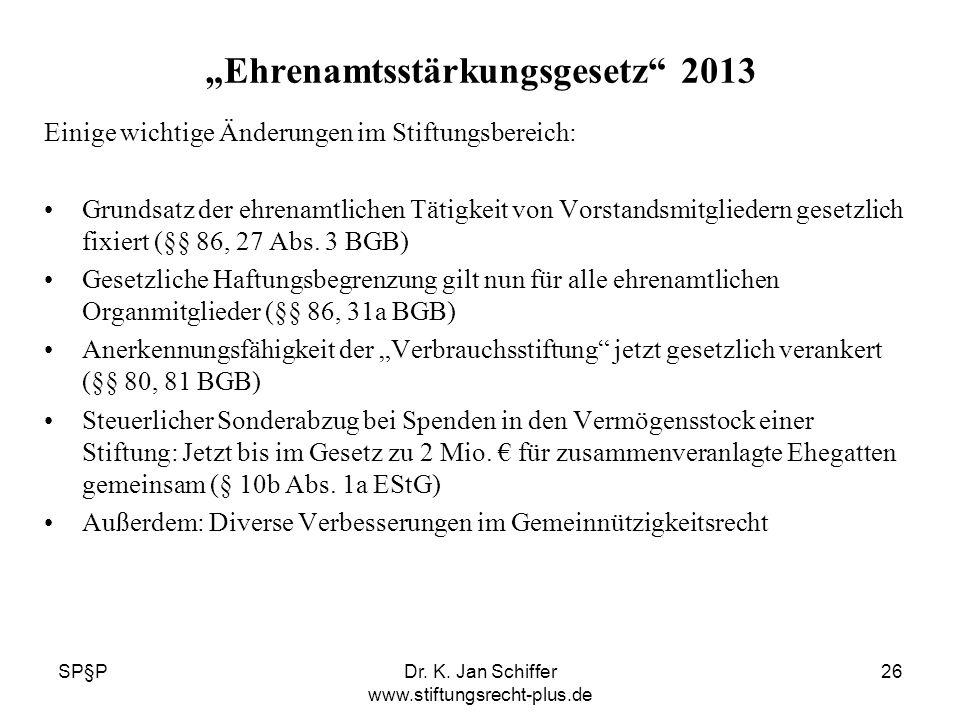 SP§PDr. K. Jan Schiffer www.stiftungsrecht-plus.de 26 Ehrenamtsstärkungsgesetz 2013 Einige wichtige Änderungen im Stiftungsbereich: Grundsatz der ehre