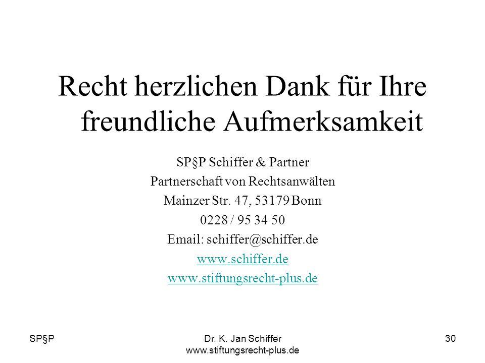 SP§PDr. K. Jan Schiffer www.stiftungsrecht-plus.de 30 Recht herzlichen Dank für Ihre freundliche Aufmerksamkeit SP§P Schiffer & Partner Partnerschaft
