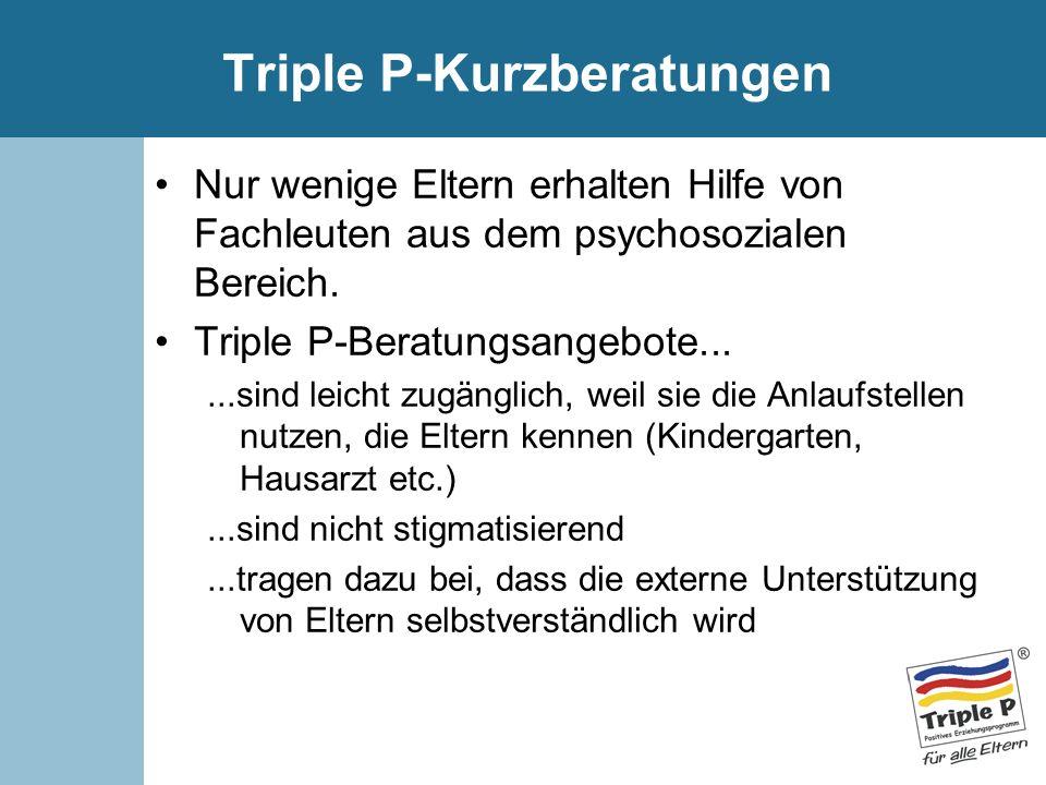 Triple P-Kurzberatungen Nur wenige Eltern erhalten Hilfe von Fachleuten aus dem psychosozialen Bereich. Triple P-Beratungsangebote......sind leicht zu