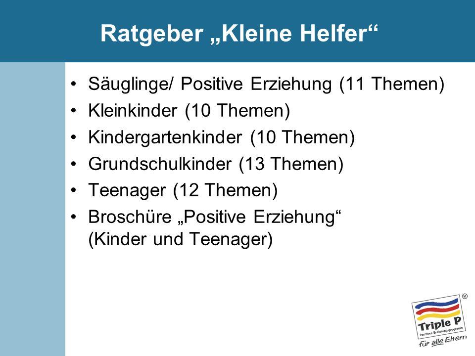 Ratgeber Kleine Helfer Säuglinge/ Positive Erziehung (11 Themen) Kleinkinder (10 Themen) Kindergartenkinder (10 Themen) Grundschulkinder (13 Themen) T