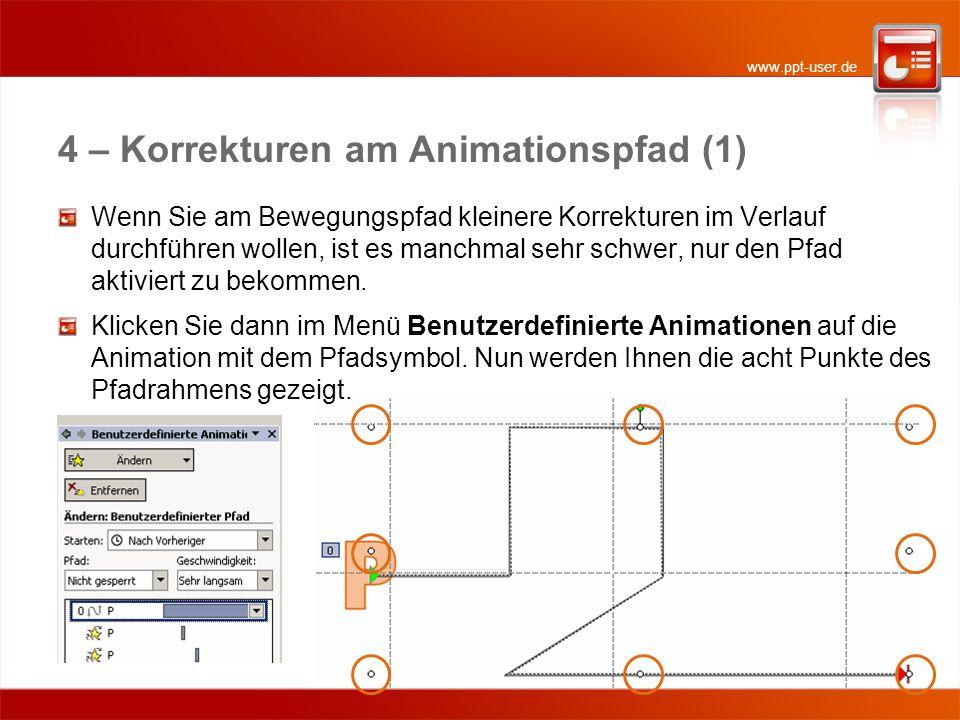 www.ppt-user.de 4 – Korrekturen am Animationspfad (1) Wenn Sie am Bewegungspfad kleinere Korrekturen im Verlauf durchführen wollen, ist es manchmal se
