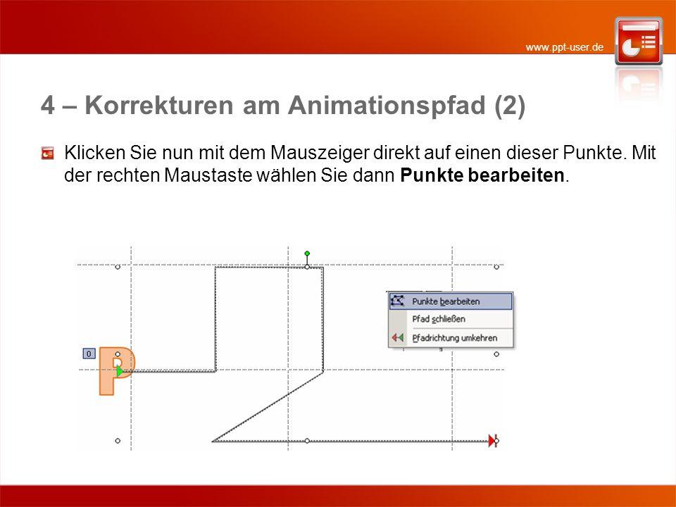 www.ppt-user.de 4 – Korrekturen am Animationspfad (2) Klicken Sie nun mit dem Mauszeiger direkt auf einen dieser Punkte. Mit der rechten Maustaste wäh