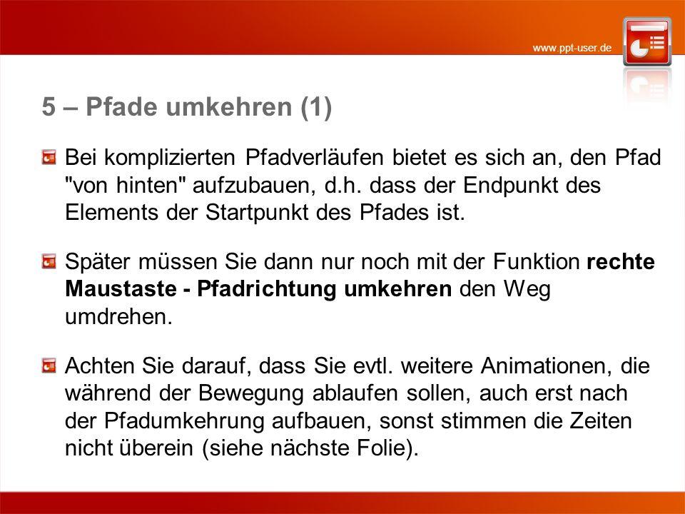 www.ppt-user.de 5 – Pfade umkehren (1) Bei komplizierten Pfadverläufen bietet es sich an, den Pfad