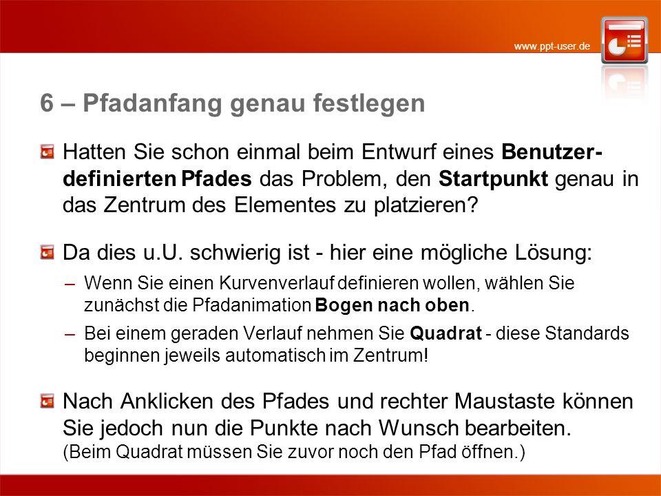 www.ppt-user.de 6 – Pfadanfang genau festlegen Hatten Sie schon einmal beim Entwurf eines Benutzer- definierten Pfades das Problem, den Startpunkt gen