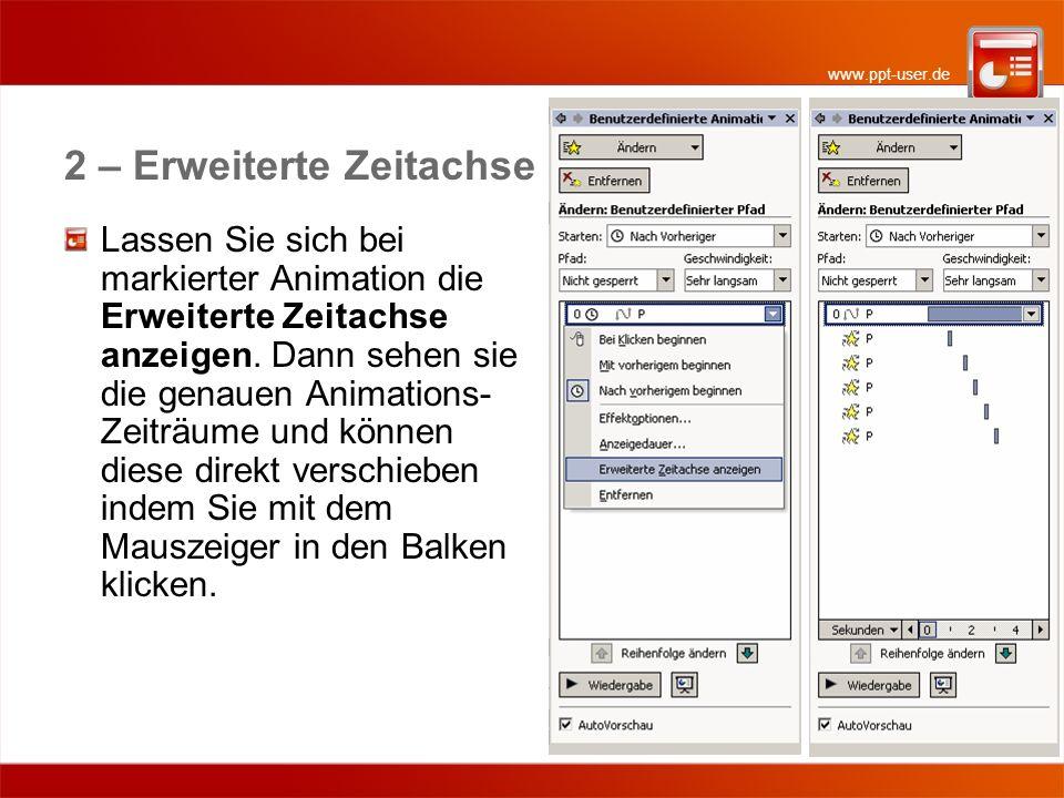 www.ppt-user.de 2 – Erweiterte Zeitachse Lassen Sie sich bei markierter Animation die Erweiterte Zeitachse anzeigen. Dann sehen sie die genauen Animat