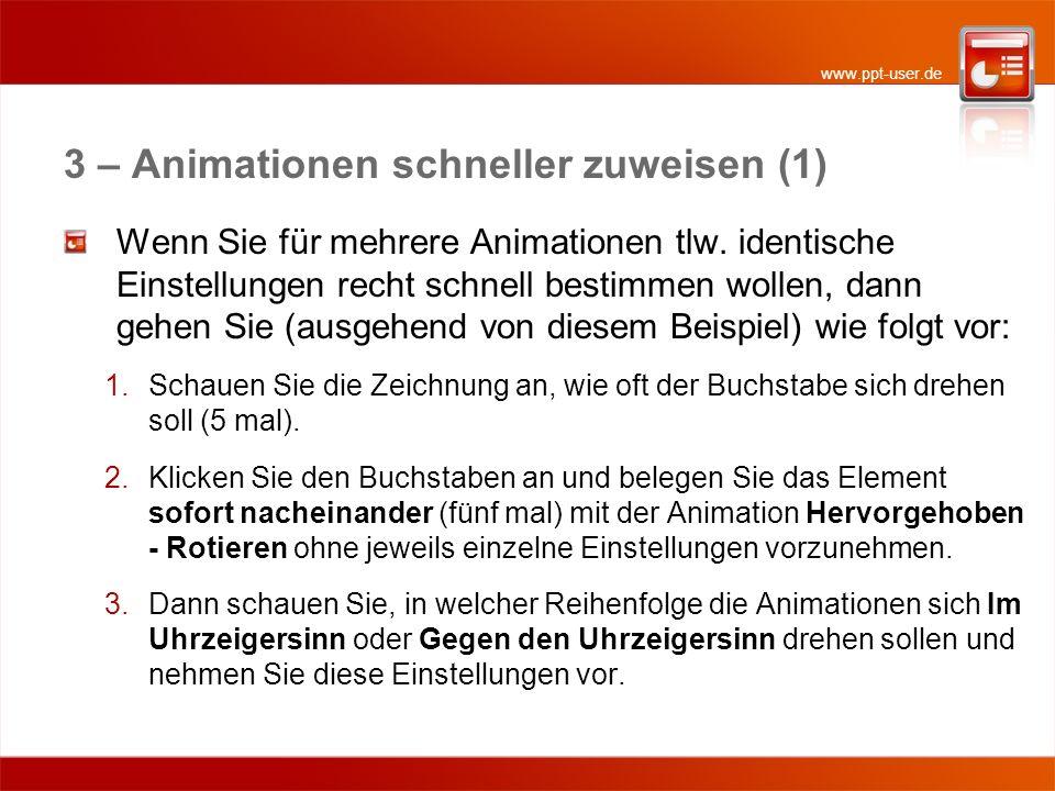 www.ppt-user.de 3 – Animationen schneller zuweisen (2) 4.Wählen Sie für alle Rotationen Mit vorheriger 5.Häkchen entfernen bei Reibungslos 6.Wählen Sie zunächst nur eine Geschwindigkeit Sehr schnell, damit Sie besser die Balken verschieben können.