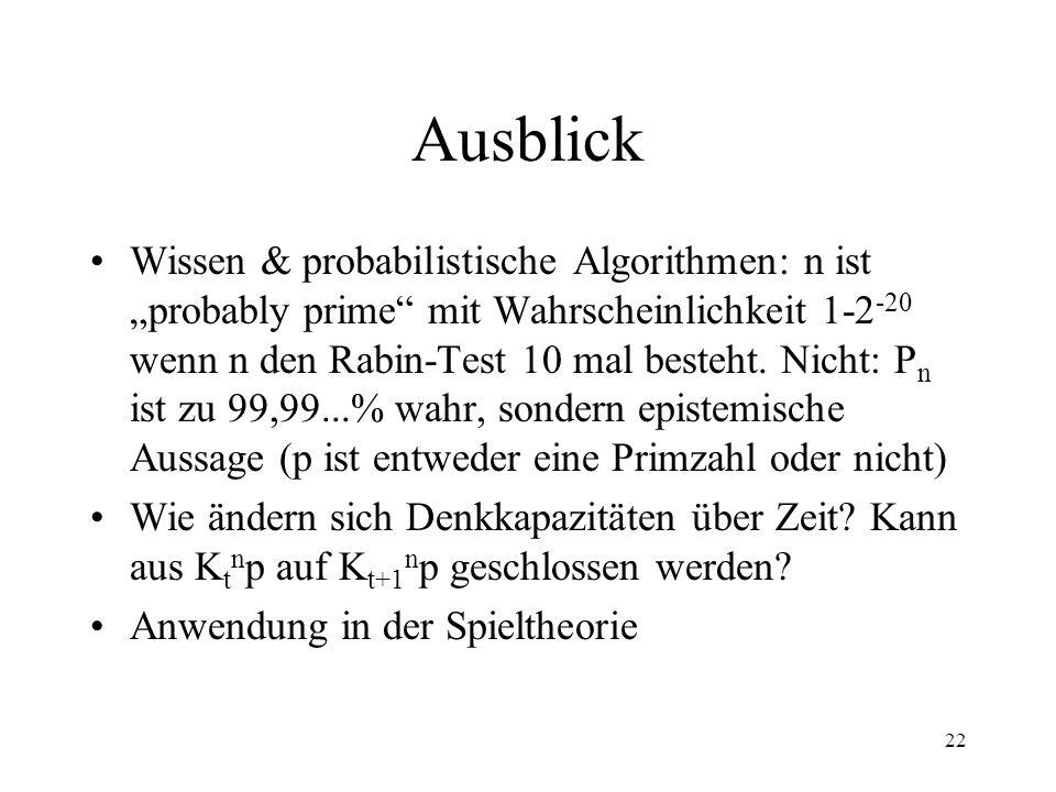22 Ausblick Wissen & probabilistische Algorithmen: n ist probably prime mit Wahrscheinlichkeit 1-2 -20 wenn n den Rabin-Test 10 mal besteht. Nicht: P