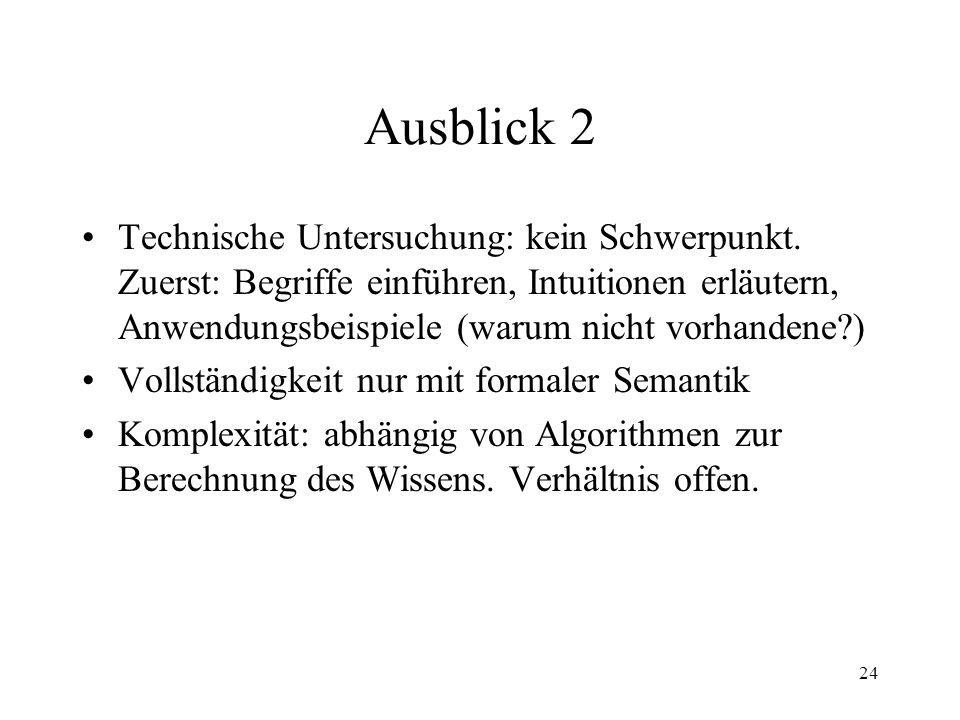24 Ausblick 2 Technische Untersuchung: kein Schwerpunkt. Zuerst: Begriffe einführen, Intuitionen erläutern, Anwendungsbeispiele (warum nicht vorhanden