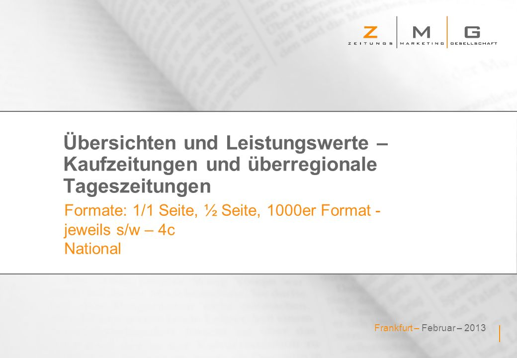 Frankfurt – Februar – 2013 Übersichten und Leistungswerte – Kaufzeitungen und überregionale Tageszeitungen Formate: 1/1 Seite, ½ Seite, 1000er Format - jeweils s/w – 4c National