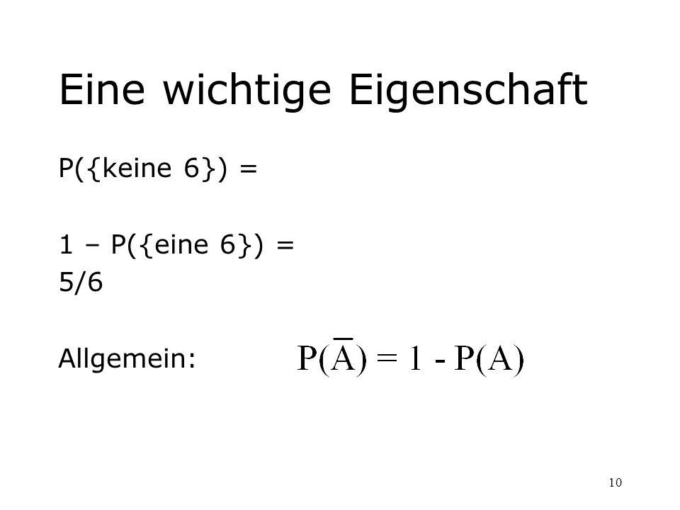10 Eine wichtige Eigenschaft P({keine 6}) = 1 – P({eine 6}) = 5/6 Allgemein: