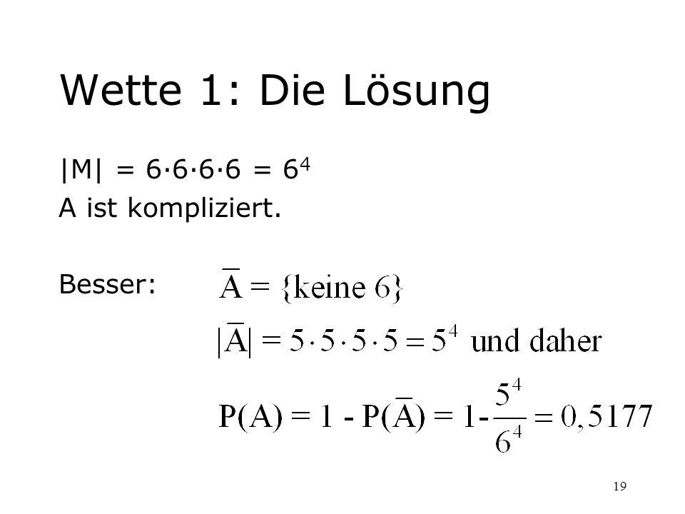 19 Wette 1: Die Lösung |M| = 6·6·6·6 = 6 4 A ist kompliziert. Besser: