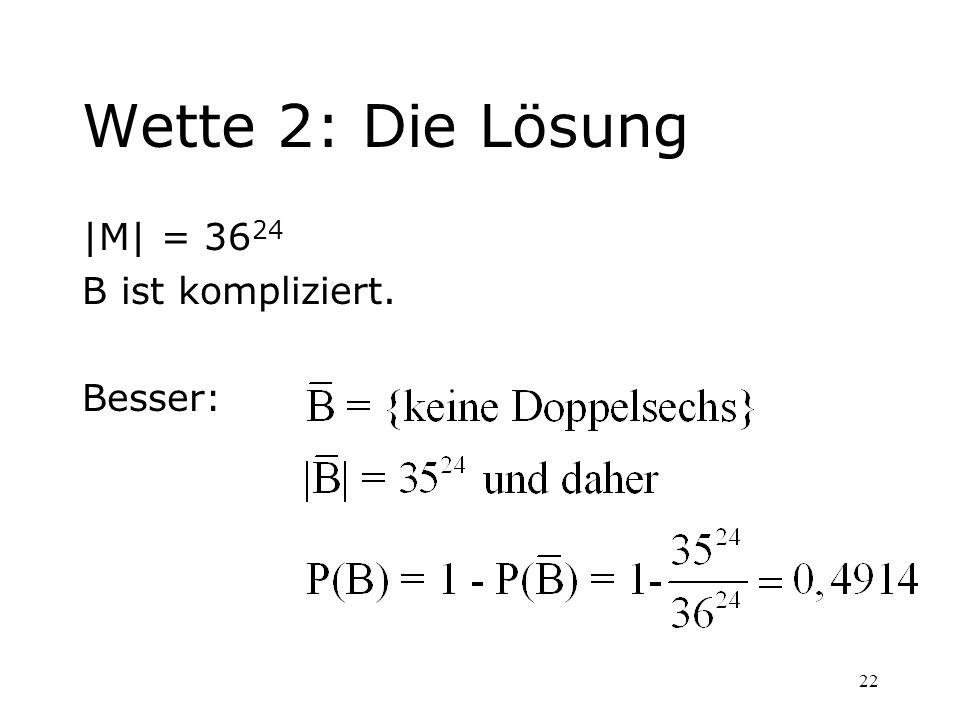 22 Wette 2: Die Lösung |M| = 36 24 B ist kompliziert. Besser: