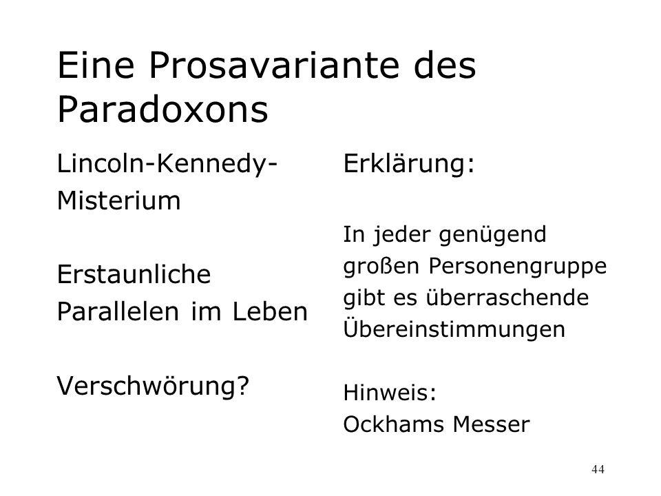 44 Eine Prosavariante des Paradoxons Lincoln-Kennedy- Misterium Erstaunliche Parallelen im Leben Verschwörung? Erklärung: In jeder genügend großen Per