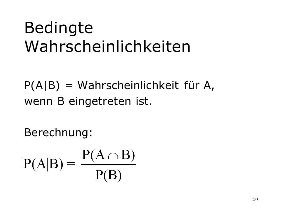 49 Bedingte Wahrscheinlichkeiten P(A|B) = Wahrscheinlichkeit für A, wenn B eingetreten ist. Berechnung: