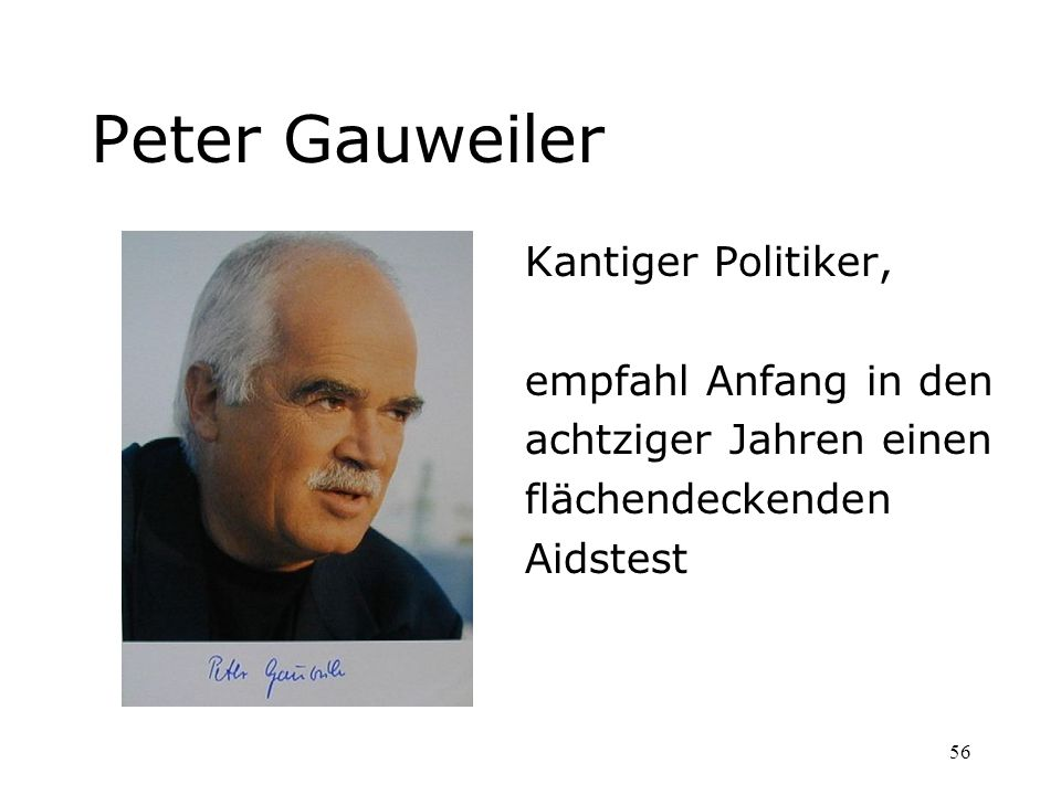 56 Peter Gauweiler Kantiger Politiker, empfahl Anfang in den achtziger Jahren einen flächendeckenden Aidstest