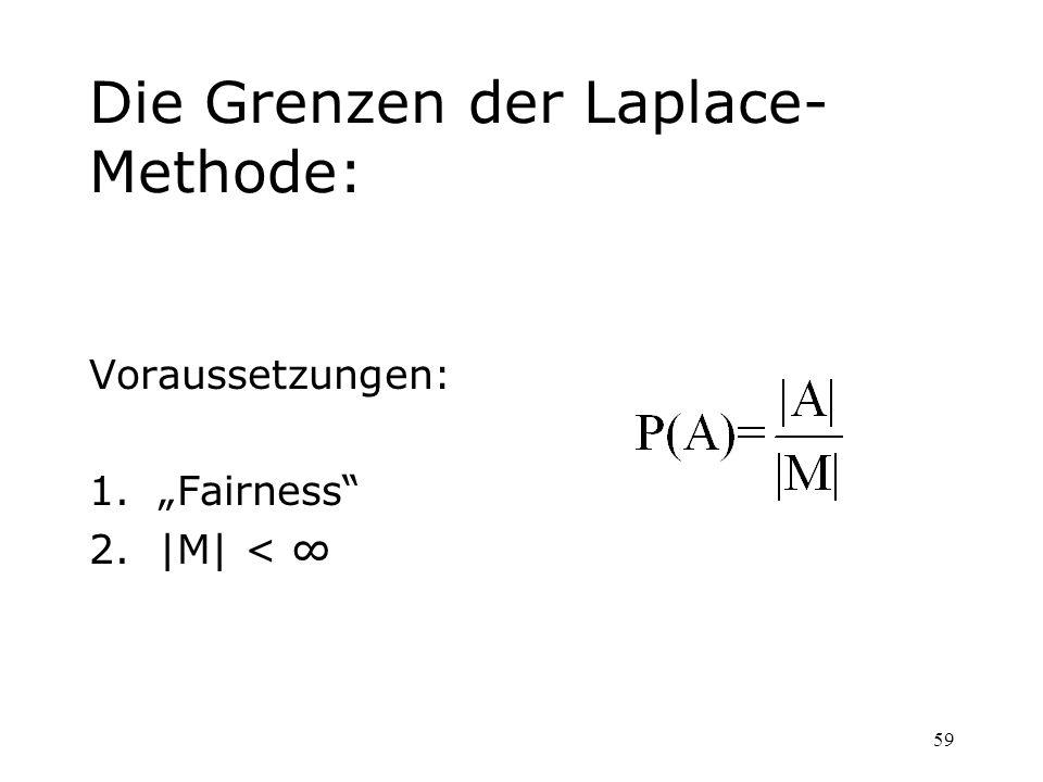 59 Die Grenzen der Laplace- Methode: Voraussetzungen: 1.Fairness 2.|M| <