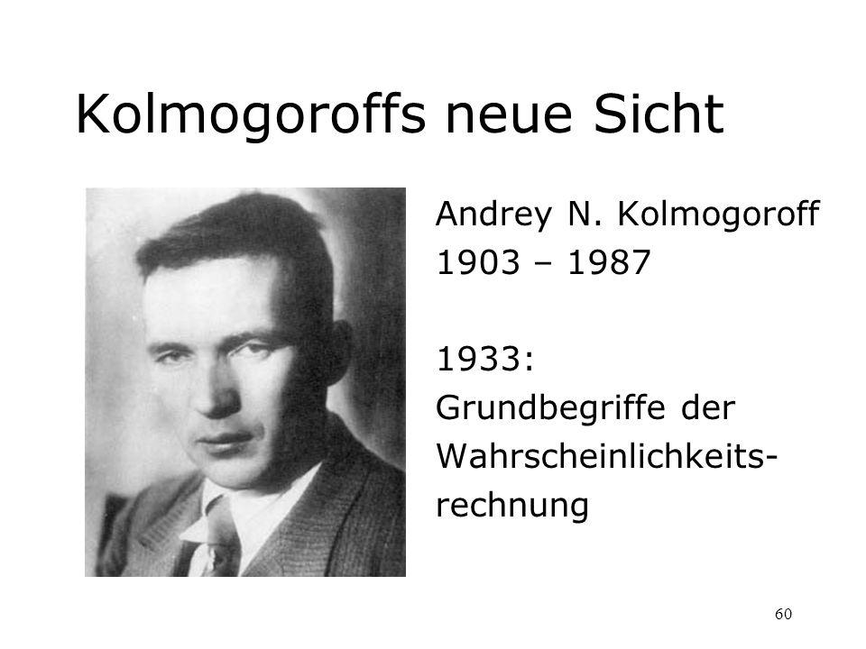 60 Kolmogoroffs neue Sicht Andrey N. Kolmogoroff 1903 – 1987 1933: Grundbegriffe der Wahrscheinlichkeits- rechnung