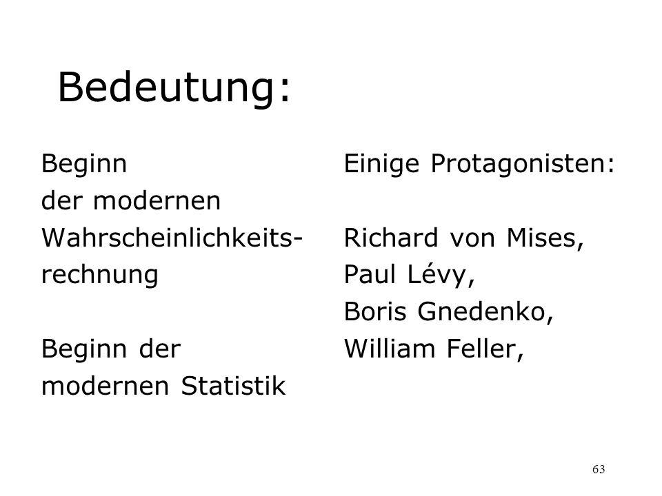 63 Bedeutung: Beginn der modernen Wahrscheinlichkeits- rechnung Beginn der modernen Statistik Einige Protagonisten: Richard von Mises, Paul Lévy, Bori