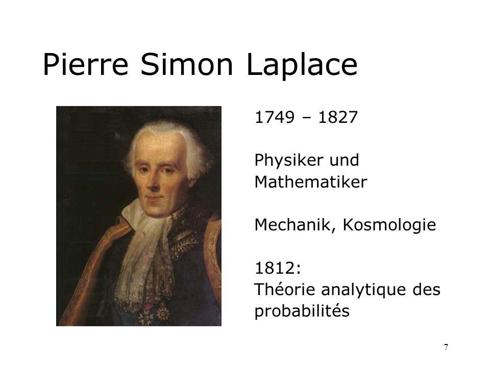 7 Pierre Simon Laplace 1749 – 1827 Physiker und Mathematiker Mechanik, Kosmologie 1812: Théorie analytique des probabilités