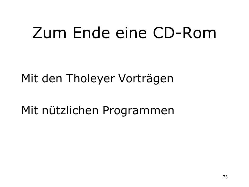 73 Zum Ende eine CD-Rom Mit den Tholeyer Vorträgen Mit nützlichen Programmen