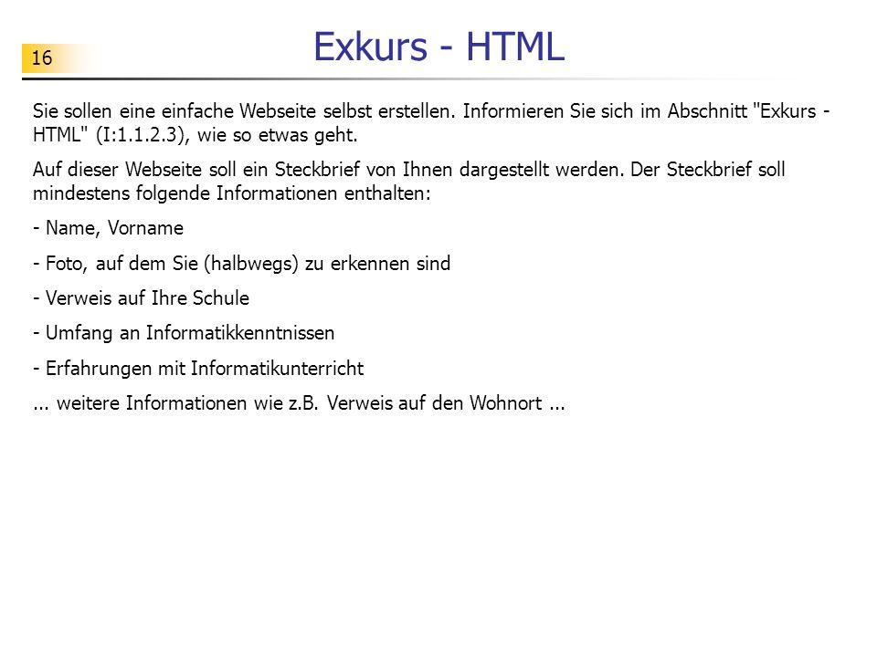 16 Exkurs - HTML Sie sollen eine einfache Webseite selbst erstellen. Informieren Sie sich im Abschnitt