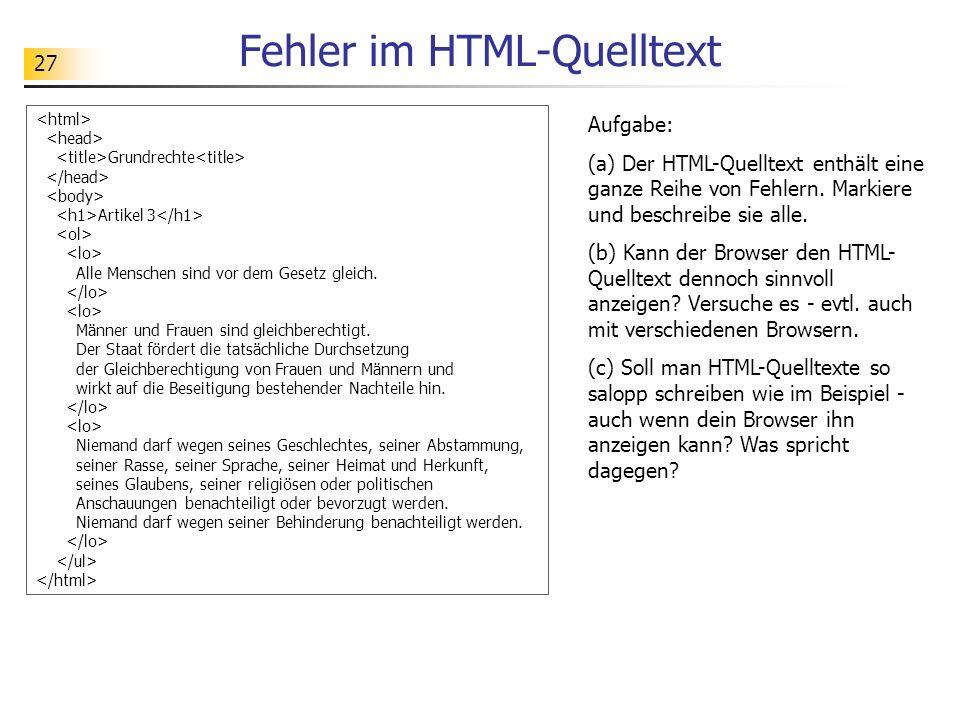27 Fehler im HTML-Quelltext Grundrechte Artikel 3 Alle Menschen sind vor dem Gesetz gleich. Männer und Frauen sind gleichberechtigt. Der Staat fördert