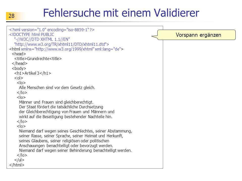 28 Fehlersuche mit einem Validierer <!DOCTYPE html PUBLIC