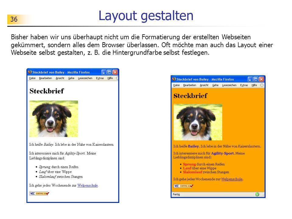 36 Layout gestalten Bisher haben wir uns überhaupt nicht um die Formatierung der erstellten Webseiten gekümmert, sondern alles dem Browser überlassen.