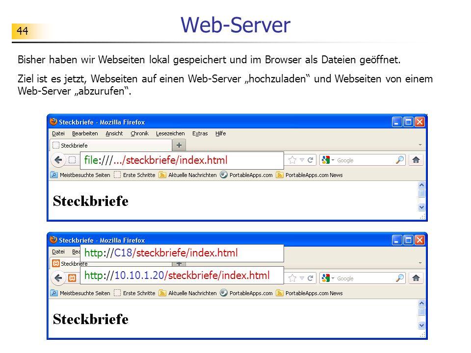 44 Web-Server Bisher haben wir Webseiten lokal gespeichert und im Browser als Dateien geöffnet. Ziel ist es jetzt, Webseiten auf einen Web-Server hoch