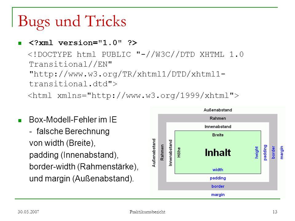 30.05.2007 Praktikumsbericht 13 Bugs und Tricks Box-Modell-Fehler im IE - falsche Berechnung von width (Breite), padding (Innenabstand), border-width