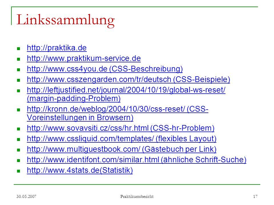 30.05.2007 Praktikumsbericht 17 Linkssammlung http://praktika.de http://www.praktikum-service.de http://www.css4you.de (CSS-Beschreibung) http://www.c
