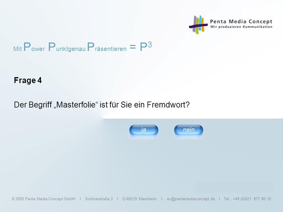 Mit P ower P unktgenau P räsentieren = P 3 © 2005 Penta Media Concept GmbH I Soldnerstraße 2 I D-68219 Mannheim I av@pentamediaconcept.de I Tel.: +49 (0)621 877 86 10 Frage 5 Verwenden Sie Bilder und benutzen Sie die Zeichenwerkzeuge?