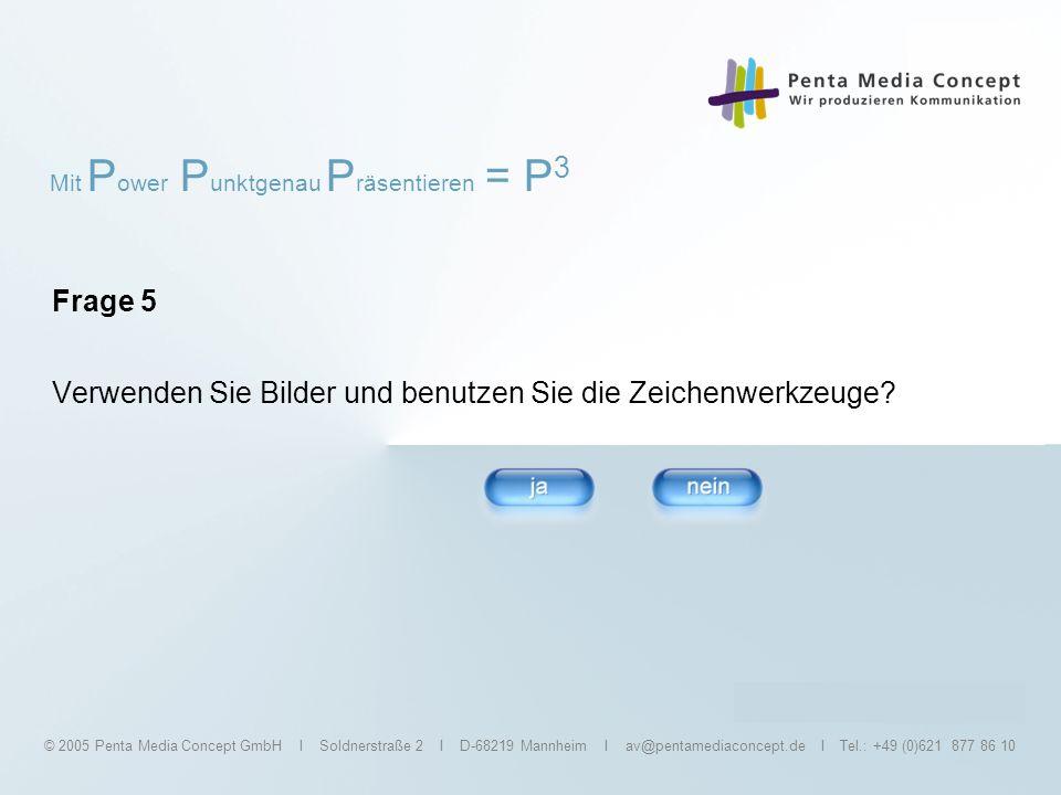 Mit P ower P unktgenau P räsentieren = P 3 © 2005 Penta Media Concept GmbH I Soldnerstraße 2 I D-68219 Mannheim I av@pentamediaconcept.de I Tel.: +49 (0)621 877 86 10 Ergebnis Aufgrund Ihrer Kenntnisse, empfehlen wir Ihnen unser Einsteiger Paket.