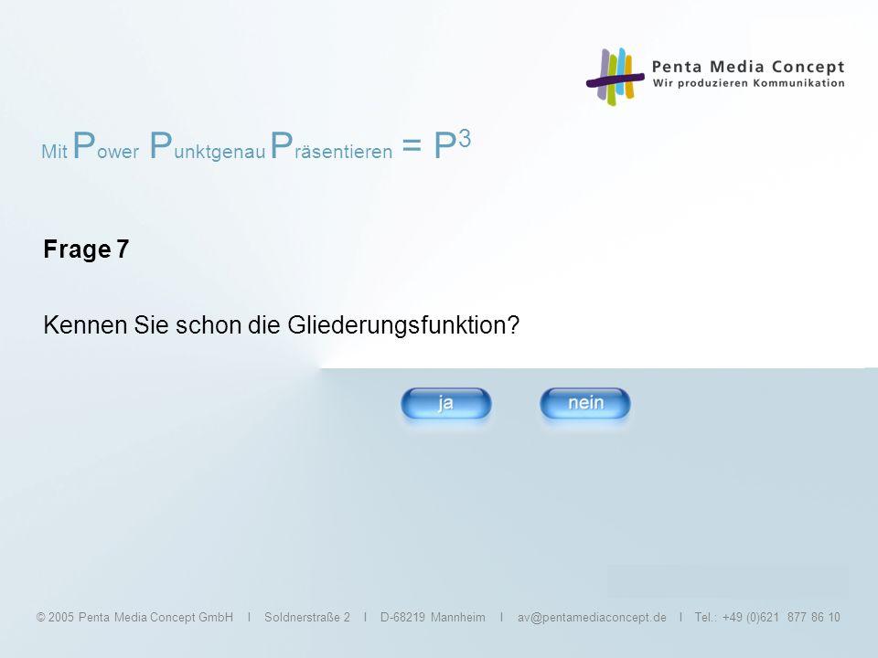 Mit P ower P unktgenau P räsentieren = P 3 © 2005 Penta Media Concept GmbH I Soldnerstraße 2 I D-68219 Mannheim I av@pentamediaconcept.de I Tel.: +49 (0)621 877 86 10 Frage 8 Verwenden Sie Hyperlinks zum Verknüpfen von Folien und Medien?