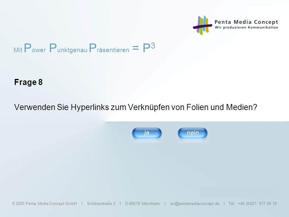 Mit P ower P unktgenau P räsentieren = P 3 © 2005 Penta Media Concept GmbH I Soldnerstraße 2 I D-68219 Mannheim I av@pentamediaconcept.de I Tel.: +49 (0)621 877 86 10 Frage 9 Erstellen Sie regelmäßig PowerPoint Präsentationen?