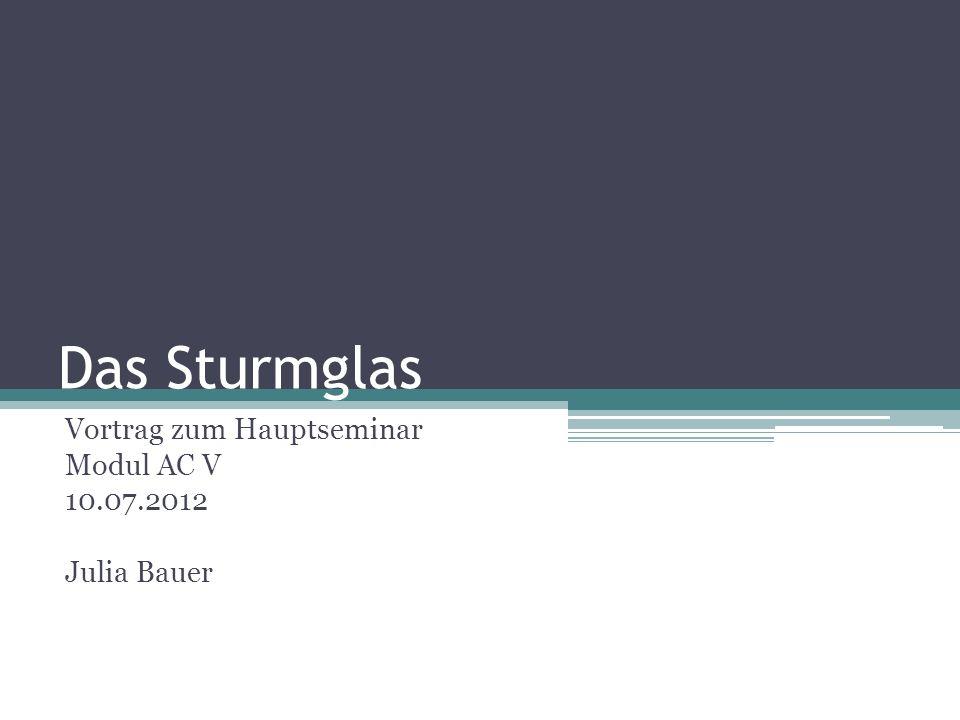 Das Sturmglas Vortrag zum Hauptseminar Modul AC V 10.07.2012 Julia Bauer