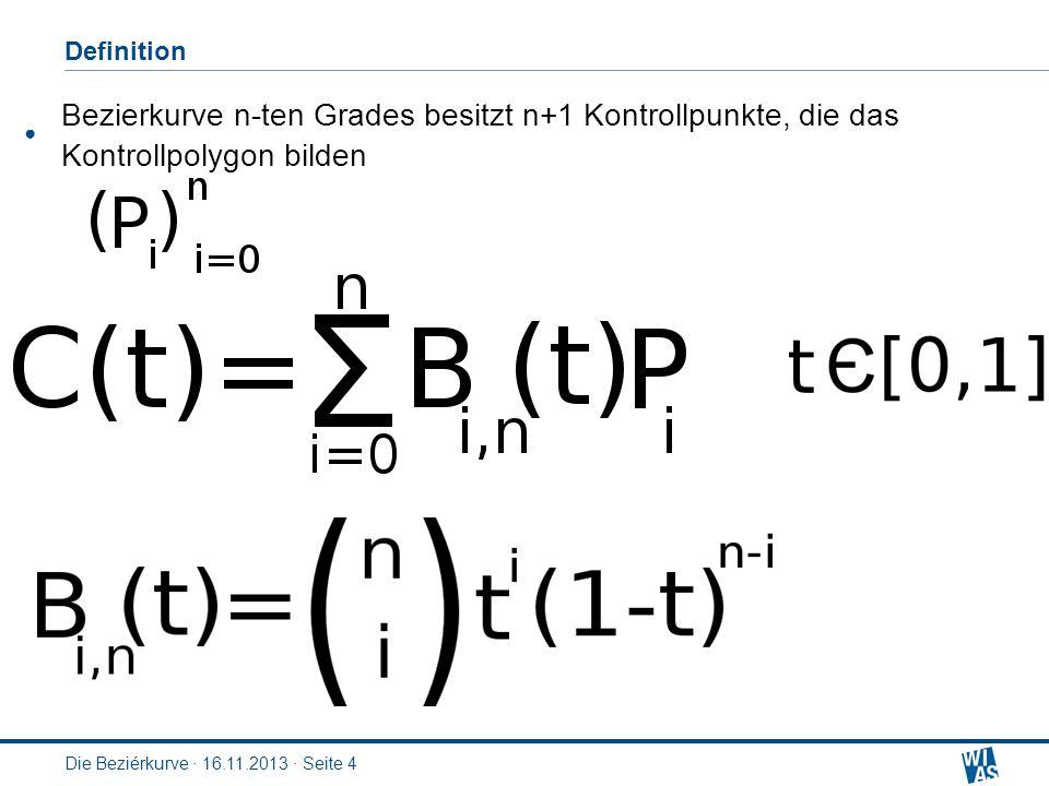 Die Beziérkurve · 16.11.2013 · Seite 4 Definition Bezierkurve n-ten Grades besitzt n+1 Kontrollpunkte, die das Kontrollpolygon bilden