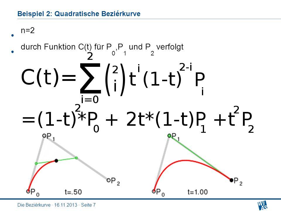 Beispiel 2: Quadratische Beziérkurve Die Beziérkurve · 16.11.2013 · Seite 7 n=2 durch Funktion C(t) für P 0,P 1 und P 2 verfolgt