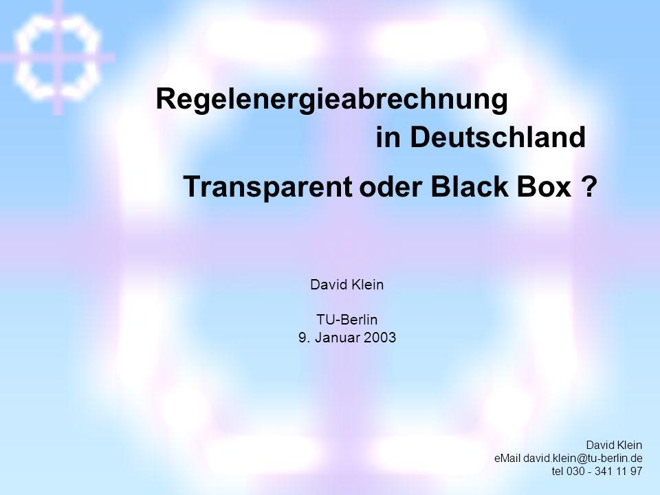 David Klein TU-Berlin 9. Januar 2003 Regelenergieabrechnung Transparent oder Black Box ? in Deutschland David Klein eMail david.klein@tu-berlin.de tel