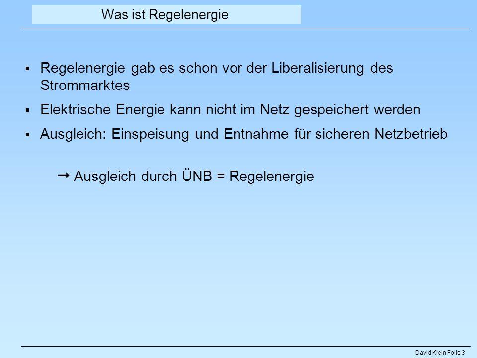 David Klein Folie 3 Was ist Regelenergie Ausgleich durch ÜNB = Regelenergie Regelenergie gab es schon vor der Liberalisierung des Strommarktes Elektri