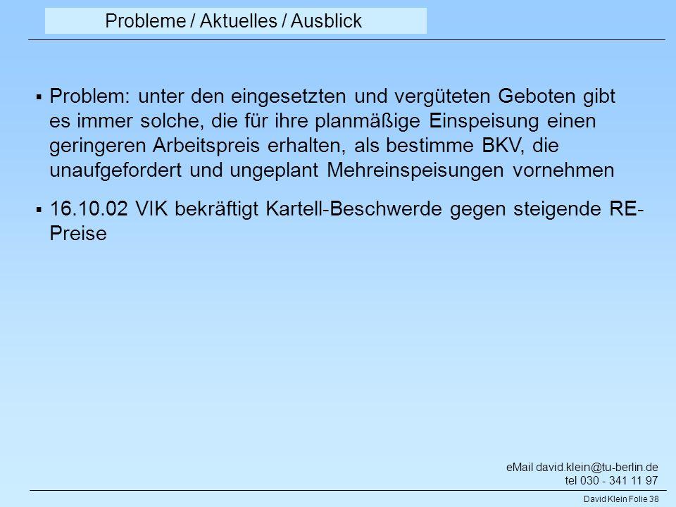 David Klein Folie 38 Probleme / Aktuelles / Ausblick Problem: unter den eingesetzten und vergüteten Geboten gibt es immer solche, die für ihre planmäß
