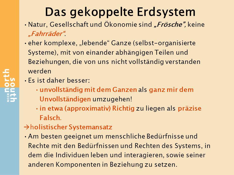 Das gekoppelte Erdsystem Natur, Gesellschaft und Ökonomie sind Frösche, keine Fahrräder. eher komplexe, lebende Ganze (selbst-organisierte Systeme), m