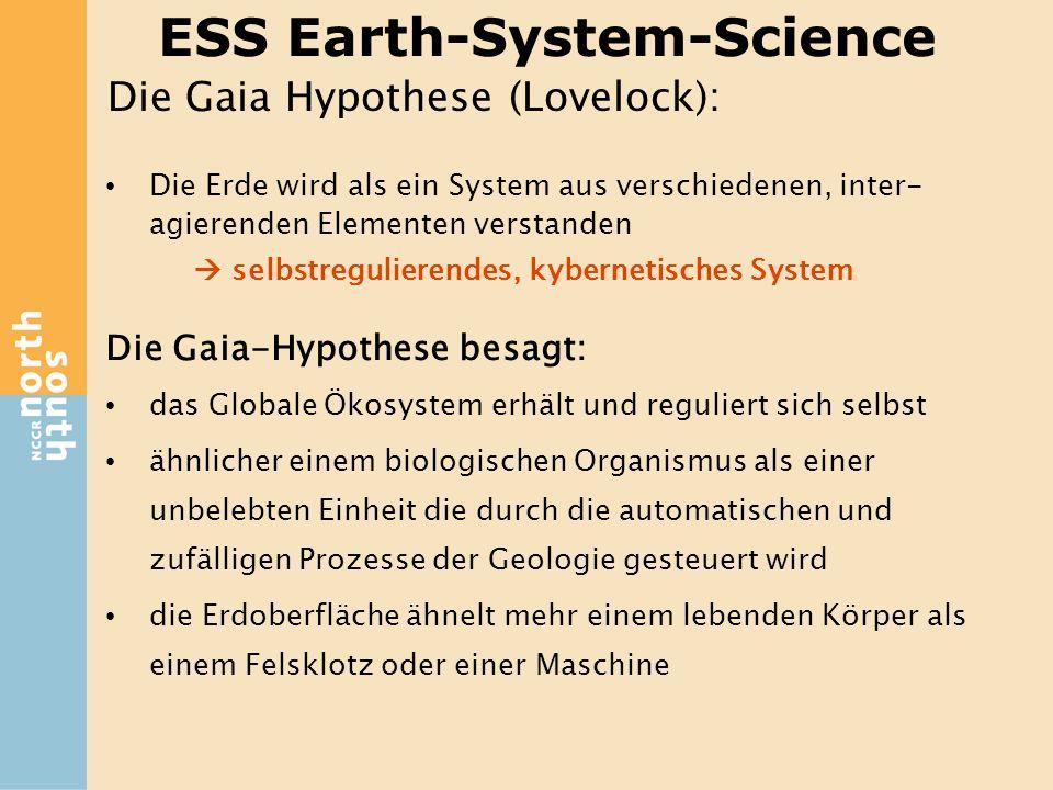 ESS Earth-System-Science Die Gaia Hypothese (Lovelock): Die Erde wird als ein System aus verschiedenen, inter- agierenden Elementen verstanden selbstr
