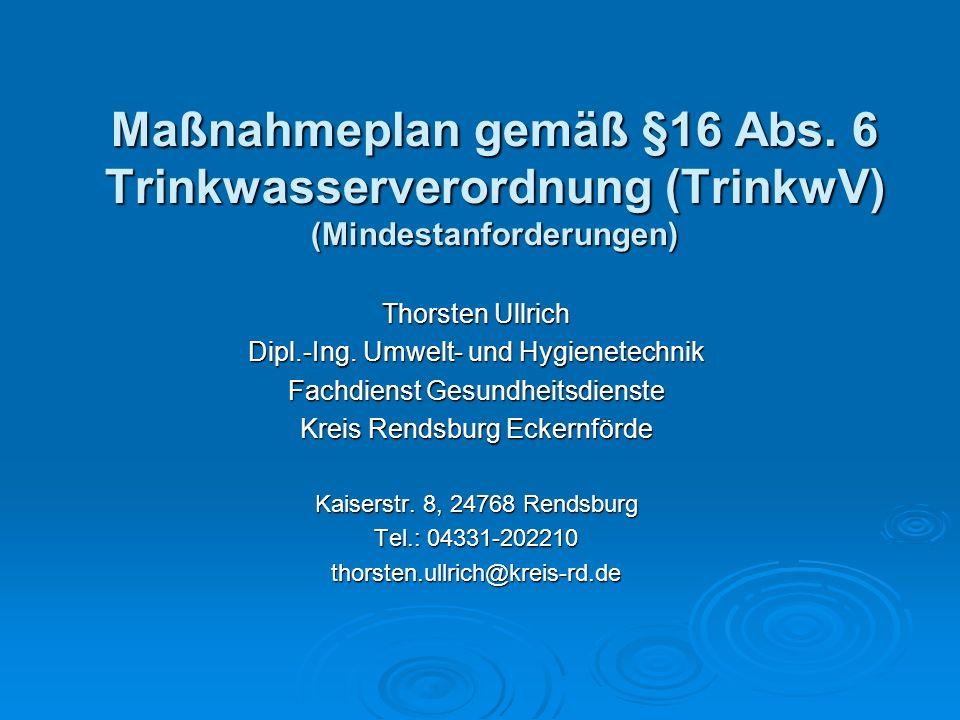 Maßnahmeplan gemäß §16 Abs. 6 Trinkwasserverordnung (TrinkwV) (Mindestanforderungen) Thorsten Ullrich Dipl.-Ing. Umwelt- und Hygienetechnik Fachdienst