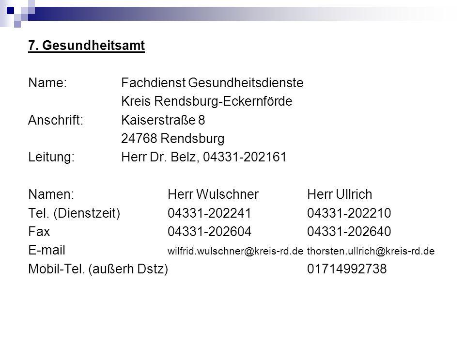 7. Gesundheitsamt Name:Fachdienst Gesundheitsdienste Kreis Rendsburg-Eckernförde Anschrift:Kaiserstraße 8 24768 Rendsburg Leitung: Herr Dr. Belz, 0433