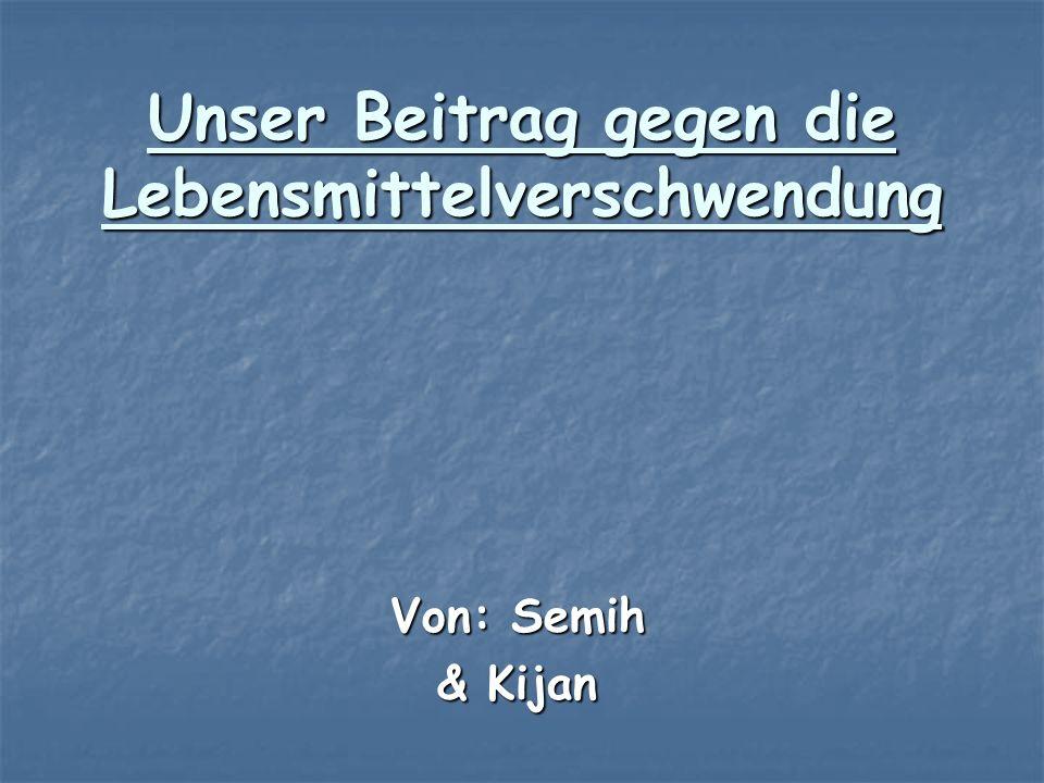 Unser Beitrag gegen die Lebensmittelverschwendung Von: Semih & Kijan